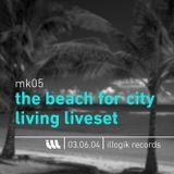 Mk05 - Liveset - TheBeachForCityLiving - 030604