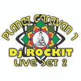Dj ROCKIT LIVE AT PLANET CARAVAN 7 - SET 2 STAGE 2