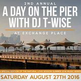 "A Day on the Pier with DJ T-Wise 2016  ""Live"" Recording 2nd Set (Revised)"