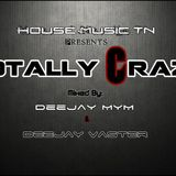 House-Music.TN pres. Totally Crazy (Mixed by DJ MyM & DJ Vaster)