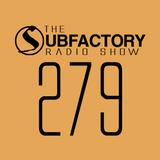 The Subfactory Radio Show #279