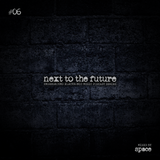 Next To The Future #06 | Space (13.02.2017)