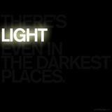 There Is Light Even In Darkest Places.