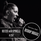 RECESS with SPINELLI #267, Bishop Briggs