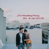 JT's Wedding Party Mix 8 Jan 2016