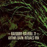 Random raymix 71 - within dark rituals mix