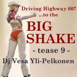 Big Shake – tease 9 – Dj Vesa Yli-Pelkonen – Driving Highway 60
