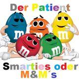 Der Patient - Smarties oder M&M´s