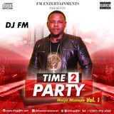 DJ FM Presents Time 2 Party Naija Mixtape Vol. 1