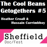The Cool Beans Getogethers #5 - Heather Croall & Hussain Currimbhoy (Sheffield Doc/Fest)