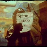 Spiritual roots part 7