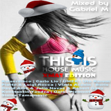 VA - This Is House Music 2012 mixed by Gabriel M [XMAS Edition]