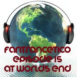 Fantrancetico Episode 15: At worlds end.