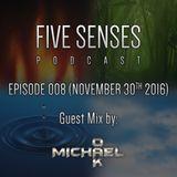 Five Senses Episode 008 by Five K /w Michael Oak