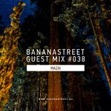 DJ Mazai - Bananastreet Guest Mix #038