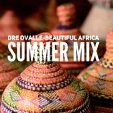 Dre Ovalle-Beautiful Africa summer 2017 mix