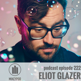 MikeyPod 222 | Writer and Performer Eliot Glazer
