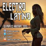 ELECTRO LATINO  MIX  2015  By DJ PAPI 13