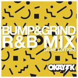 OKAY TK - BUMP & GRIND (JUNE SLOW JAM EDITION)