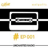 Uncharted Radio EP001 hosted by Caysr & Malpolis