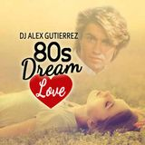 80s Dream Love Mix DJ Alex Gutierrez