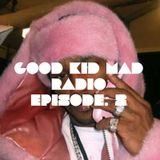 Good Kid Mad Radio Episode 2