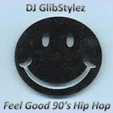 DJ GlibStylez - Feel Good 90's Hip Hop Mix