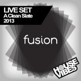 FUSION: A Clean Slate 2013 (1hr Live Set)