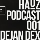 HAUZ Podcast 001 Dejan Dex