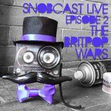 SnobcastLive S1E2: The Britpop Wars
