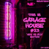 This Is GARAGE HOUSE #23 - New Vs Old Special Edition! - April 2019