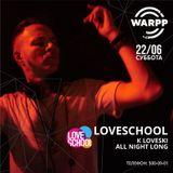 K Loveski Loveschool Party @ WARPP 22.06.19 Part 1