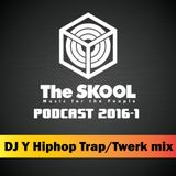 THE SKOOL PODCAST 2016-1 DJ Y Hiphop Trap Twerk Mixtape