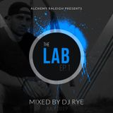 """The LAB"" Ep 1 Mixed by DJ Rye Presented By Alchemy Raleigh"