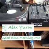 Dj Alex Yurov – Good Bass Morning Mix