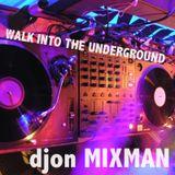 DJON MIXMAN - WALK INTO THE UNDERGROUND 2015