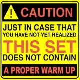 Caution: Just In Case That You Have Not Yet Realized, This Set Does Not Contain A Proper Warm Up