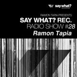 Say What? Podcast 028 with Ramon Tapia