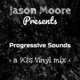 Jason Moore. Progressive Sounds (90's Vinyl mix)