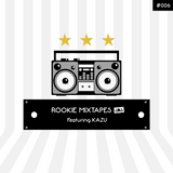 Rookie Mixtapes #006 - Featuring KAZU