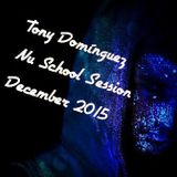 Tony Dominguez - Nu School Session (December 2015)