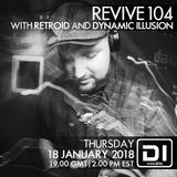 Revive 104 With Retroid And Dynamic Illusion (18-01-2018)