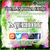 VOCAL IS NOT A CRIME episode #137 mixed by MEHDIY