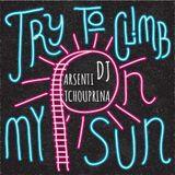 Dj  Arsenti Tchouprina- try to climb on my sun