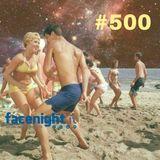 Facenight #500