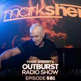 Mark Sherry - The Outburst Radioshow - Episode #581 (05/10/18)