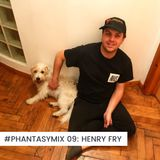 #PHANTASYMIX 09: Henry Fry