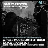 dLo Takeover w/ The Mouse Outfit, DRS & Large Professor 23rd November 2016