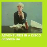 ADVENTURES IN A DISCO - SESSION #4