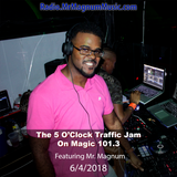 5 O'Clock Traffic Jam 6-4-2018 on Magic 101.3